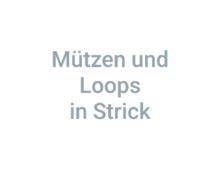 Mützen und Loops aus Strick